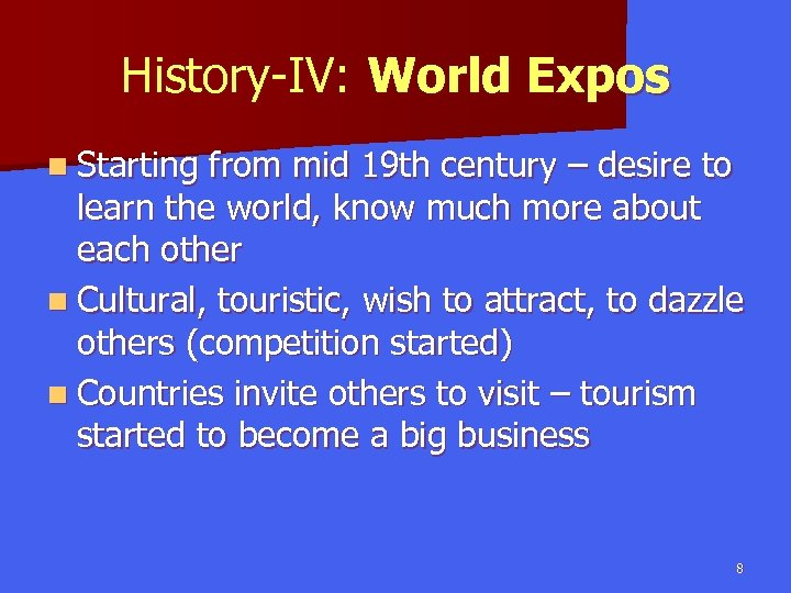 History-IV: World Expos n Starting from mid 19 th century – desire to learn