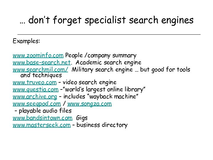 … don't forget specialist search engines Examples: www. zoominfo. com People /company summary www.