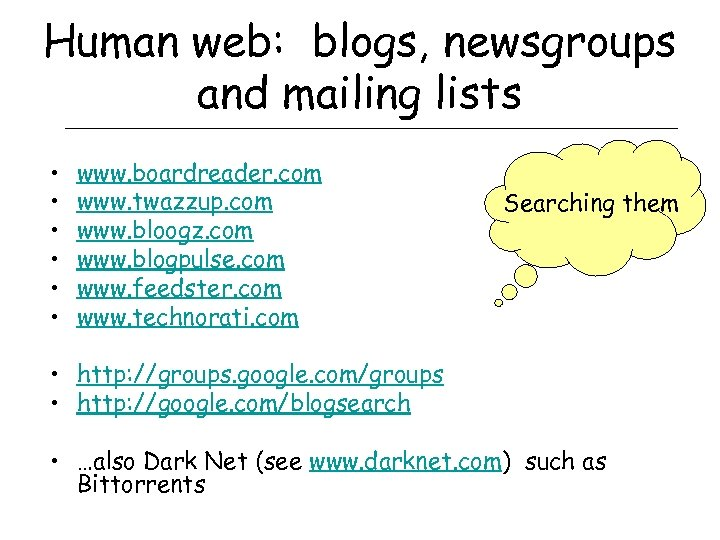 Human web: blogs, newsgroups and mailing lists • • • www. boardreader. com www.