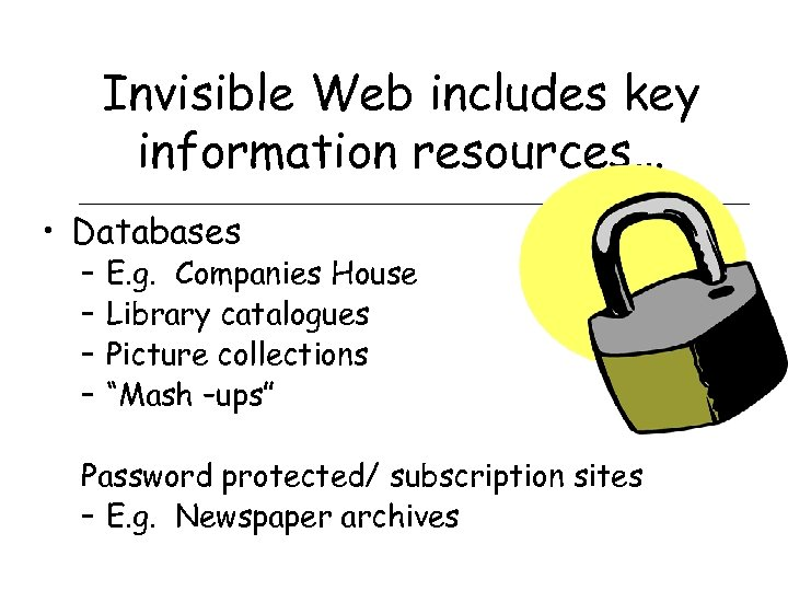 Invisible Web includes key information resources… • Databases – – E. g. Companies House