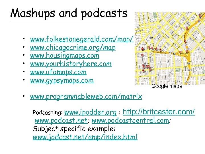 Mashups and podcasts • • • www. folkestonegerald. com/map/ www. chicagocrime. org/map www. housingmaps.