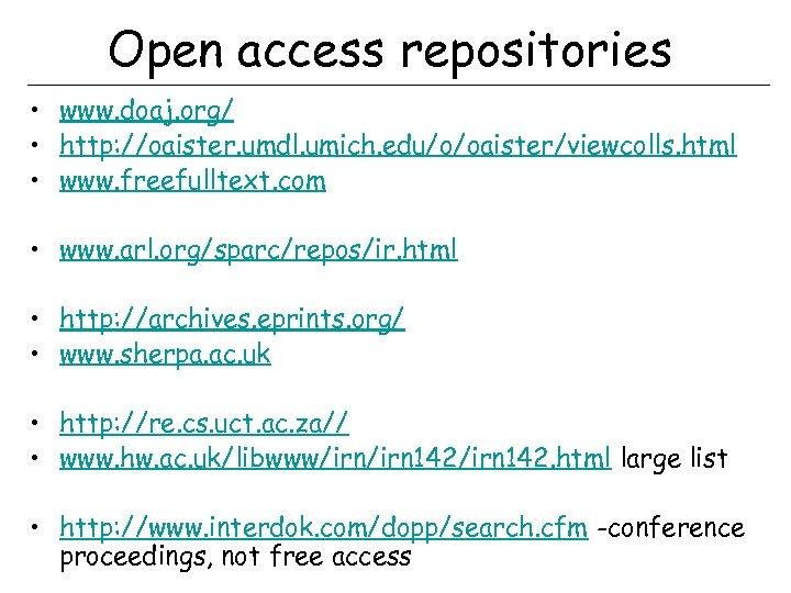 Open access repositories • www. doaj. org/ • http: //oaister. umdl. umich. edu/o/oaister/viewcolls. html
