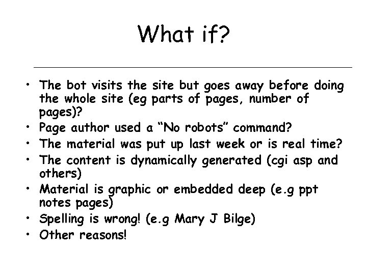 What if? • The bot visits the site but goes away before doing the