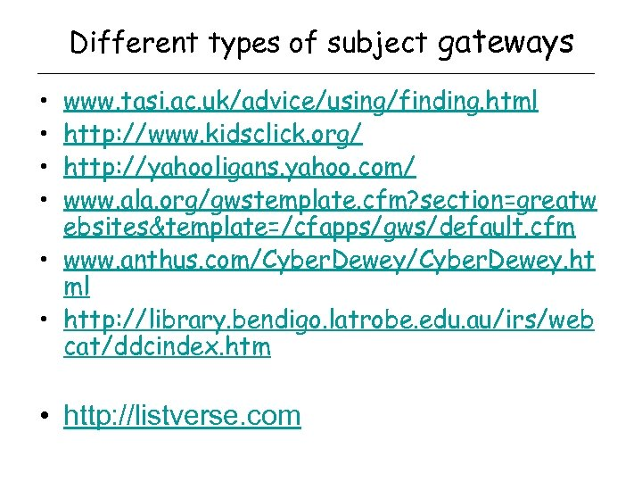 Different types of subject gateways • • www. tasi. ac. uk/advice/using/finding. html http: //www.
