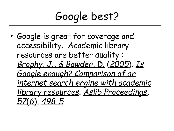 Google best? • Google is great for coverage and accessibility. Academic library resources are