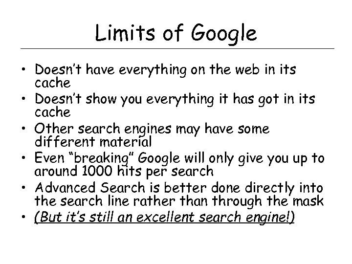 Limits of Google • Doesn't have everything on the web in its cache •