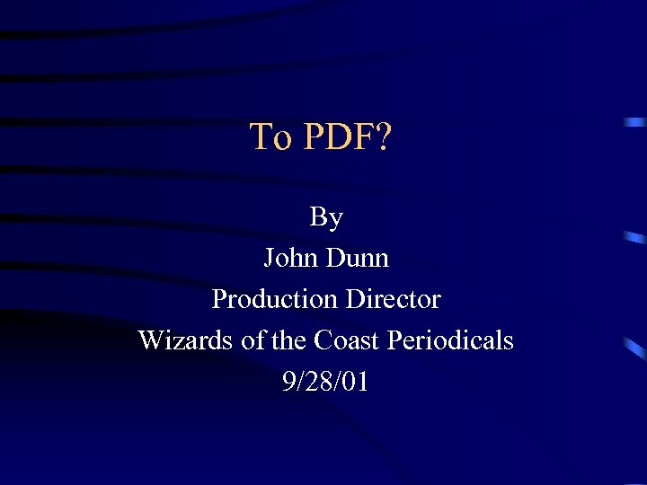 To PDF? By John Dunn Production Director Wizards of the Coast Periodicals 9/28/01