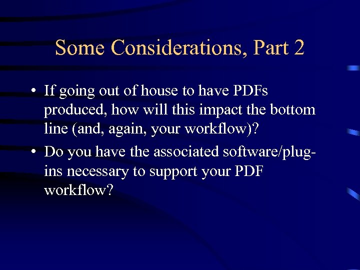 Some Considerations, Part 2 • If going out of house to have PDFs produced,