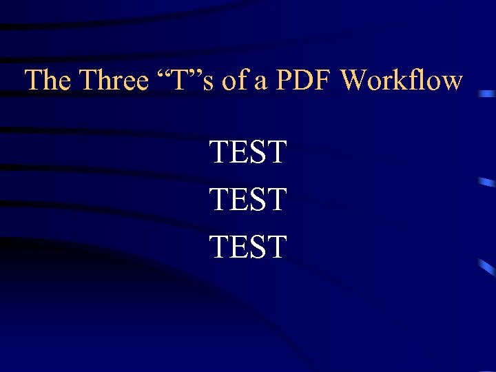"The Three ""T""s of a PDF Workflow TEST"