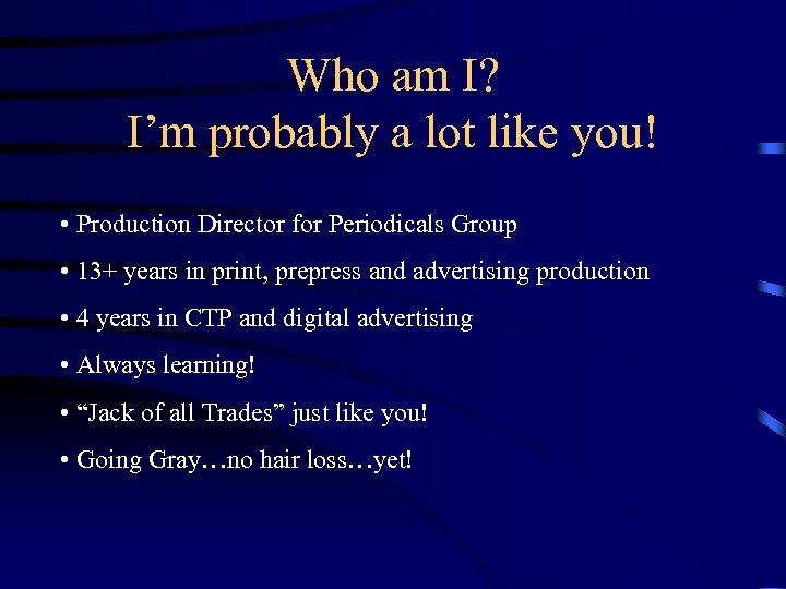 Who am I? I'm probably a lot like you! • Production Director for Periodicals