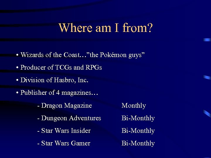 "Where am I from? • Wizards of the Coast…""the Pokémon guys"" • Producer of"