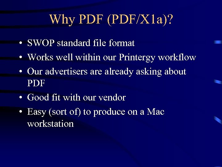 Why PDF (PDF/X 1 a)? • SWOP standard file format • Works well within
