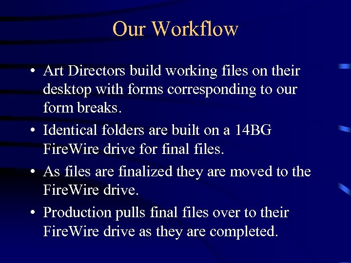 Our Workflow • Art Directors build working files on their desktop with forms corresponding