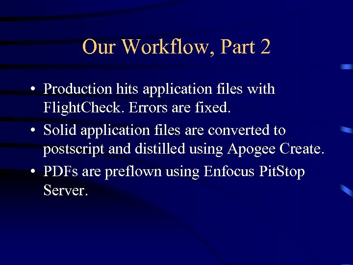 Our Workflow, Part 2 • Production hits application files with Flight. Check. Errors are