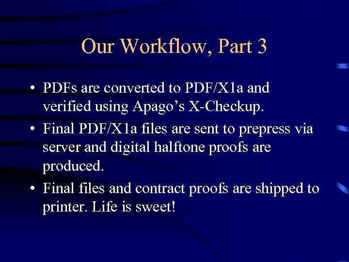 Our Workflow, Part 3 • PDFs are converted to PDF/X 1 a and verified