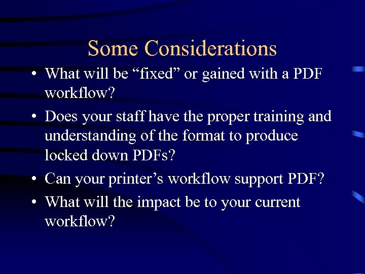 "Some Considerations • What will be ""fixed"" or gained with a PDF workflow? •"