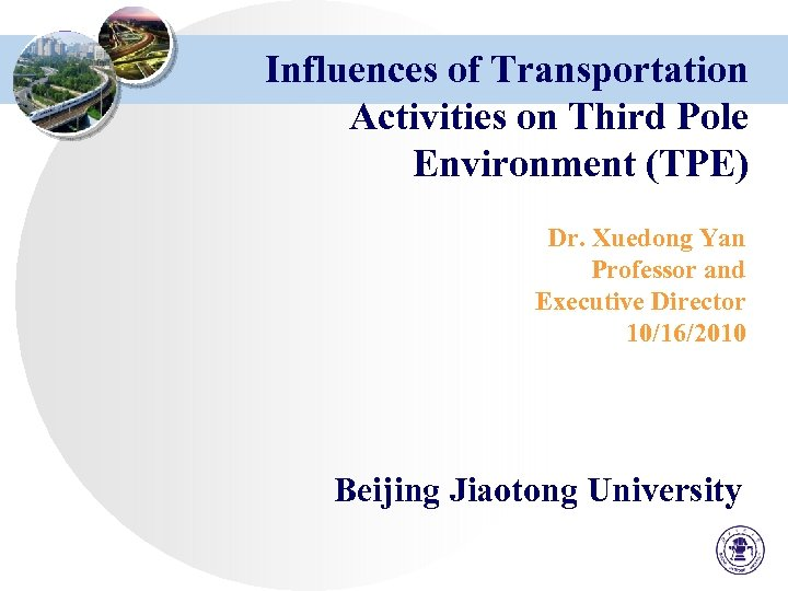 Influences of Transportation Activities on Third Pole Environment (TPE) Dr. Xuedong Yan Professor and