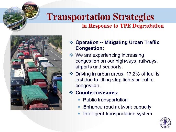 Transportation Strategies in Response to TPE Degradation v Operation -- Mitigating Urban Traffic Congestion: