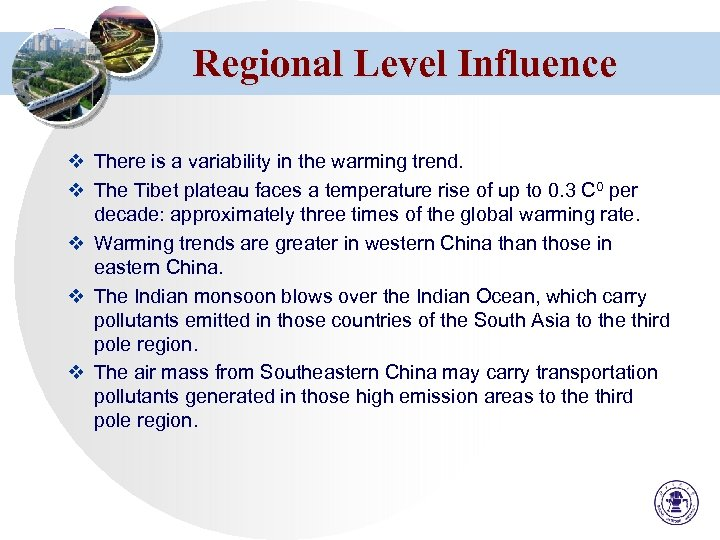 Regional Level Influence v There is a variability in the warming trend. v The