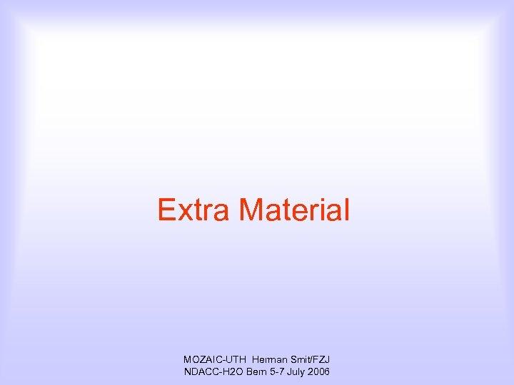 Extra Material MOZAIC-UTH Herman Smit/FZJ NDACC-H 2 O Bern 5 -7 July 2006