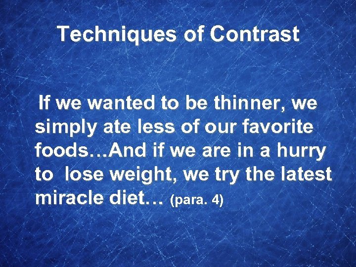 Techniques of Contrast If we wanted to be thinner, we simply ate less of