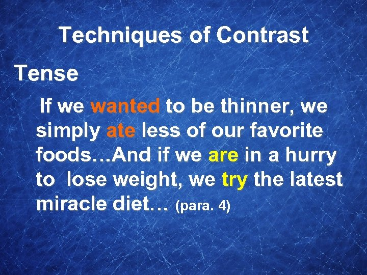 Techniques of Contrast Tense If we wanted to be thinner, we simply ate less