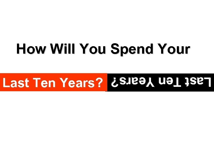 How Will You Spend Your Last Ten Years?