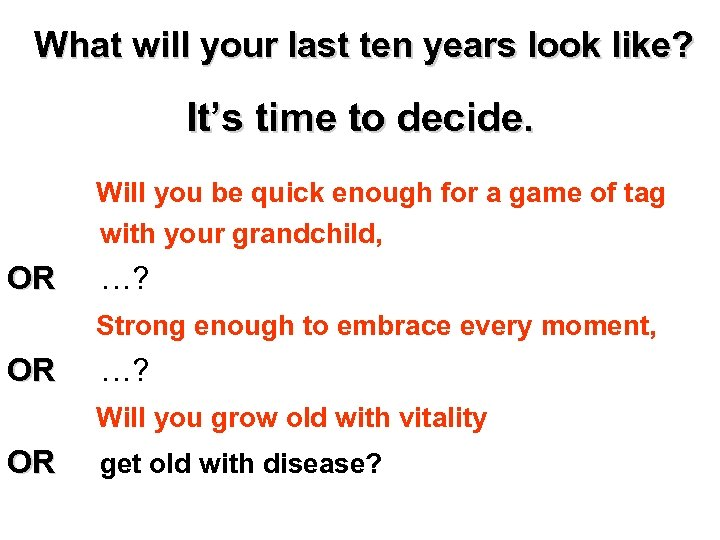 What will your last ten years look like? It's time to decide. Will you