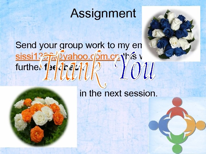 Assignment Send your group work to my email : sissi 1398@yahoo. com. cn this