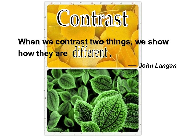 When we contrast two things, we show they are — John Langan