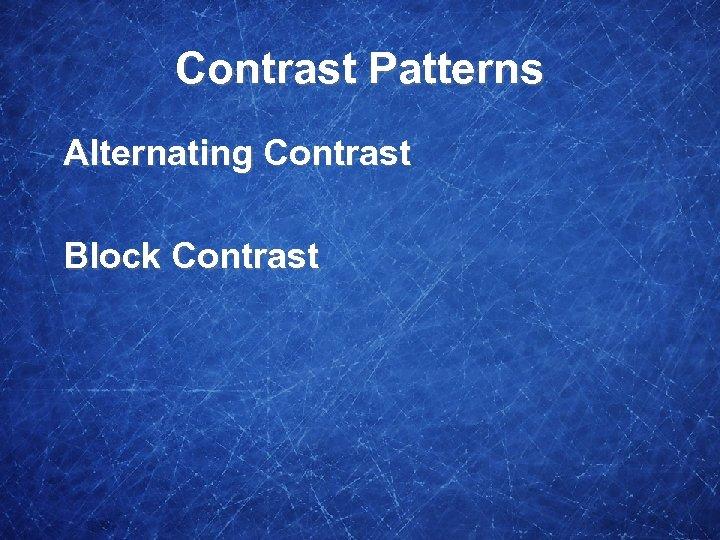 Contrast Patterns Alternating Contrast Block Contrast