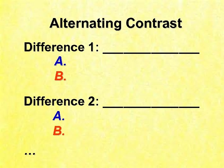 Alternating Contrast Difference 1: _______ 1 A. B. Difference 2: _______ 2 A. B.
