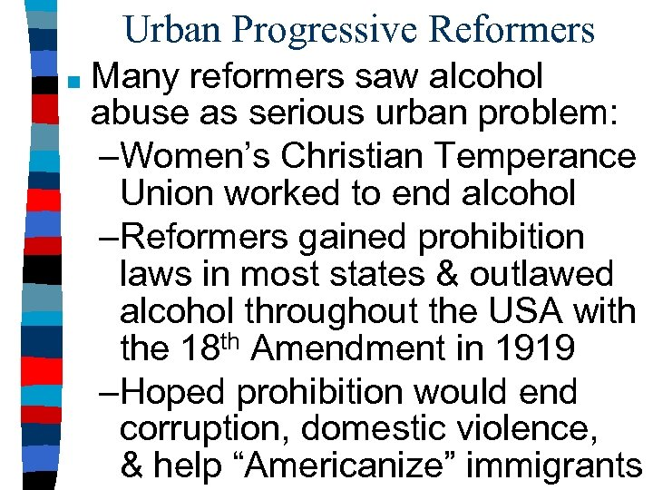 Urban Progressive Reformers ■ Many reformers saw alcohol abuse as serious urban problem: –Women's