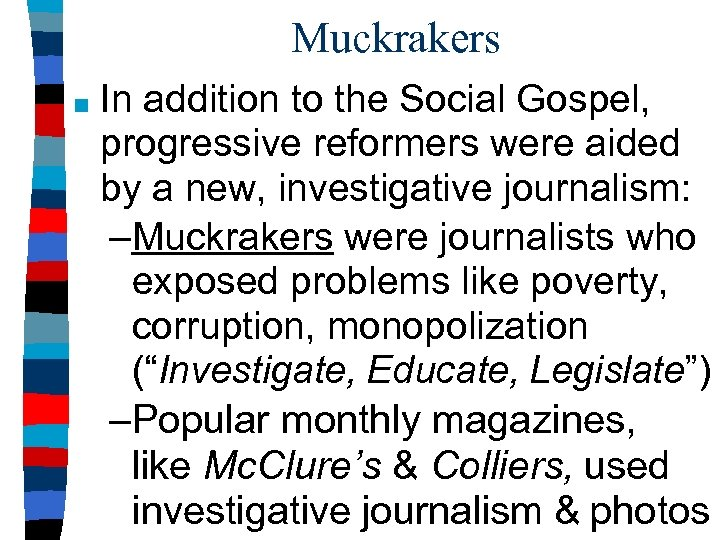 Muckrakers ■ In addition to the Social Gospel, progressive reformers were aided by a