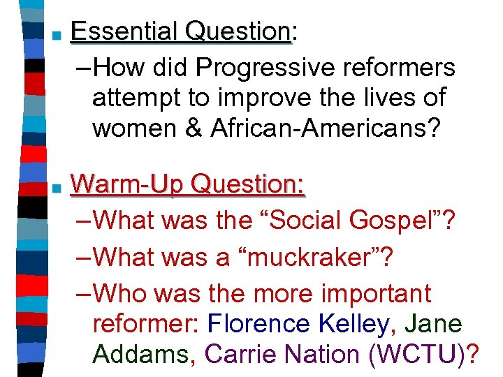 ■ Essential Question: Question –How did Progressive reformers attempt to improve the lives of