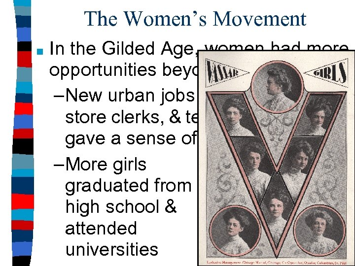 The Women's Movement ■ In the Gilded Age, women had more opportunities beyond marriage: