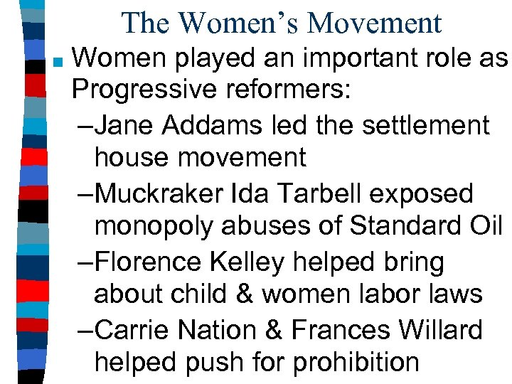The Women's Movement ■ Women played an important role as Progressive reformers: –Jane Addams