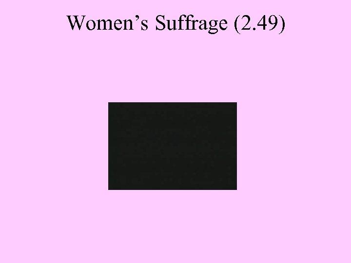Women's Suffrage (2. 49)