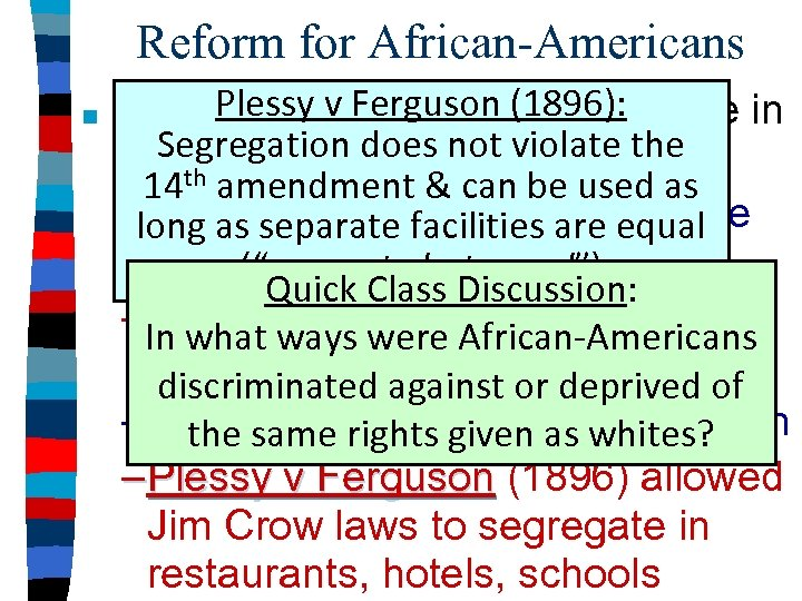 Reform for African-Americans ■ Plessy v Ferguson (1896): By 1900, African-Americans were in Segregation
