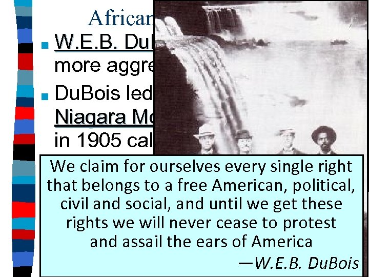 African-American Reforms W. E. B. Du. Bois was more aggressive ■ Du. Bois led