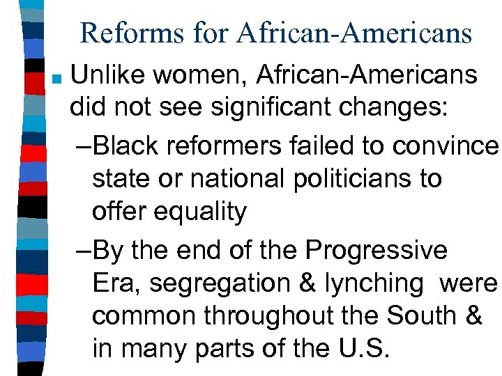 Reforms for African-Americans ■ Unlike women, African-Americans did not see significant changes: –Black reformers