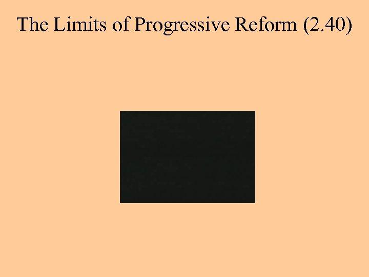 The Limits of Progressive Reform (2. 40)