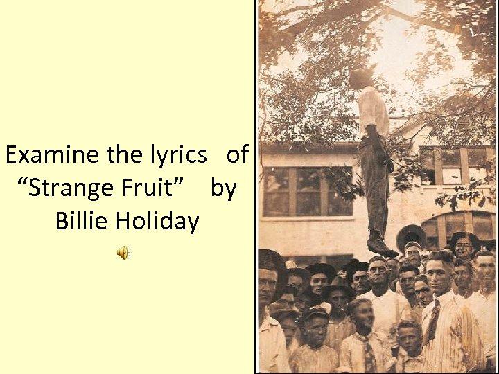 "Examine the lyrics of ""Strange Fruit"" by Billie Holiday"