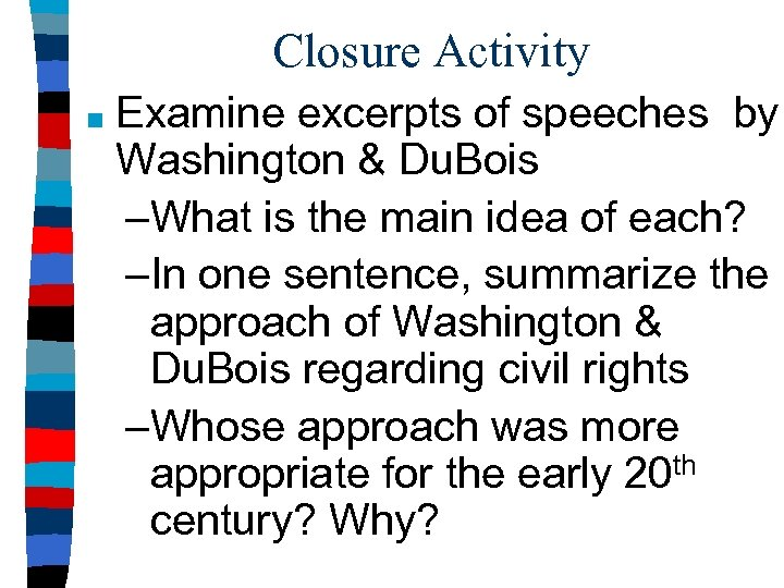 Closure Activity ■ Examine excerpts of speeches by Washington & Du. Bois –What is