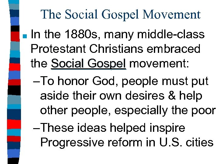 The Social Gospel Movement ■ In the 1880 s, many middle-class Protestant Christians embraced