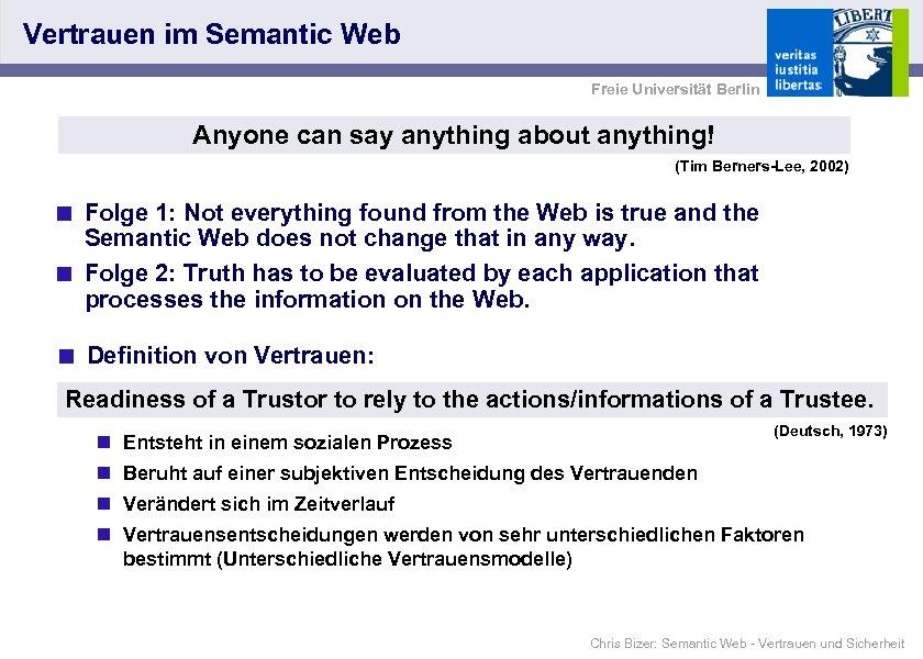 Vertrauen im Semantic Web Freie Universität Berlin Anyone can say anything about anything! (Tim