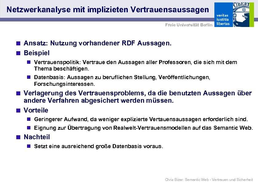 Netzwerkanalyse mit implizieten Vertrauensaussagen Freie Universität Berlin < Ansatz: Nutzung vorhandener RDF Aussagen. <
