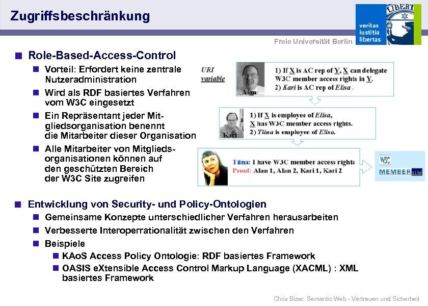 Zugriffsbeschränkung Freie Universität Berlin < Role-Based-Access-Control n Vorteil: Erfordert keine zentrale Nutzeradministration n Wird