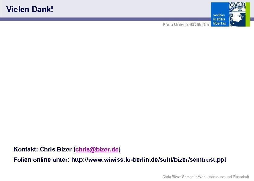 Vielen Dank! Freie Universität Berlin Kontakt: Chris Bizer (chris@bizer. de) Folien online unter: http: