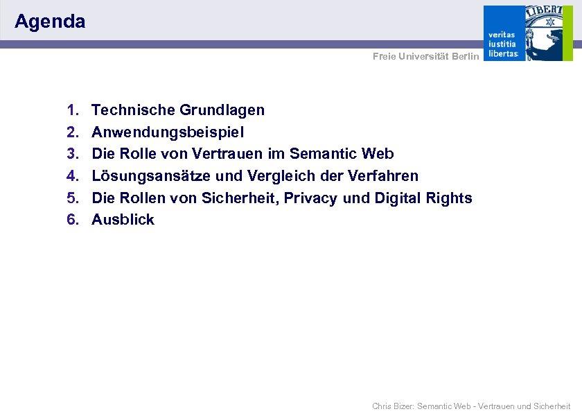 Agenda Freie Universität Berlin 1. 2. 3. 4. 5. 6. Technische Grundlagen Anwendungsbeispiel Die